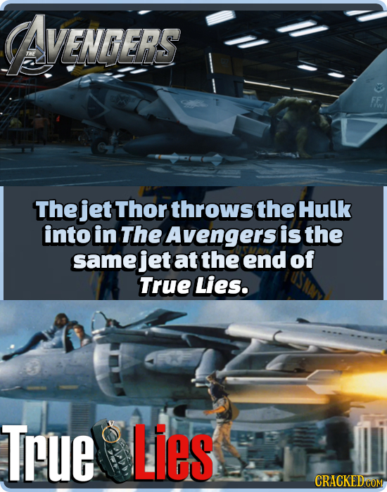 Avenres The jet Thor throws the Hulk into in The Avengers is the same jet at the end of True Lies. True Lies CRACKED