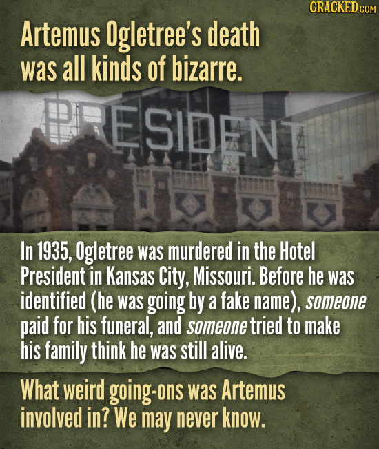 Artemus Ogletree's death was all kinds of bizarre. In 1935, Ogletree was murdered in the Hotel President in Kansas City, Missouri. Before he was ident