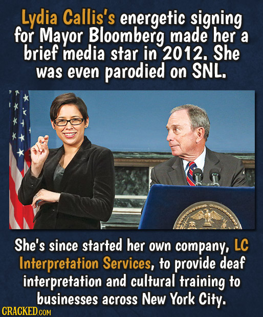 Lydia Callis's energetic signing for Mayor Bloomberg made her a brief media star in 2012. She was even parodied on SNL. She's since started her oWn co