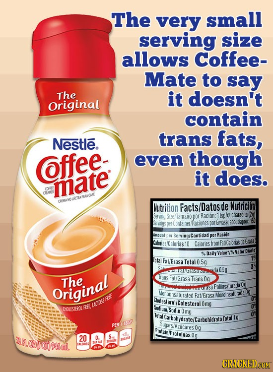 The very small serving size allows Coffee- Mate to say The it doesn't original contain trans fats, Nestle. Coffeee even though it does. mate mer: CREA