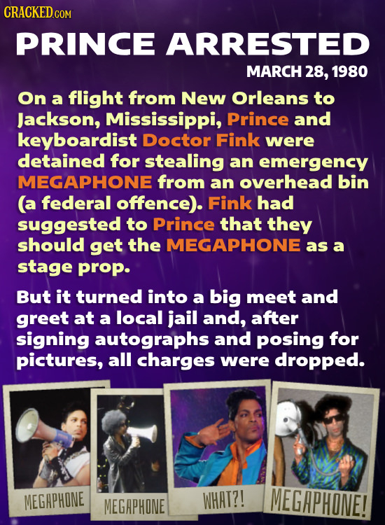 CRACKED PRINCE ARRESTED MARCH 28, 1980 On a flight from New Orleans to Jackson, Mississippi, Prince and keyboardist Doctor Fink were detained for stea
