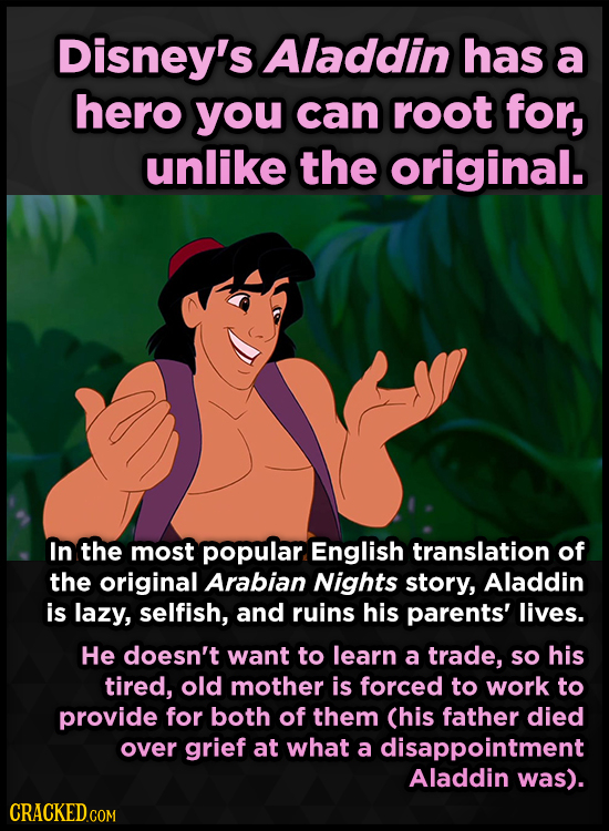 Disney's Aladdin has a hero you can root for, unlike the original. In the most popular English translation of the original Arabian Nights story, Aladd