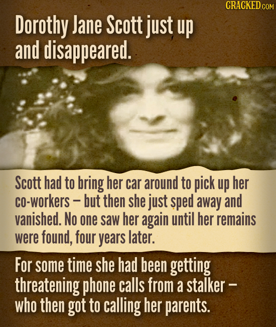 Dorothy Jane Scott just up and disappeared.Scott had to bring her car around to pick up her co-workers -but then she just sped away and v