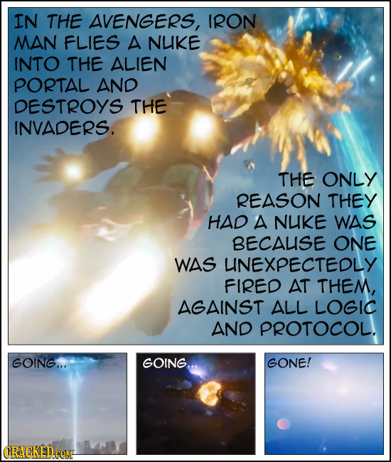 IN THE AVENGERS, IRON MAN FLIES A NUKE INTO THE ALIEN PORTAL AND DESTROYS THE INVADERS. THE ONLY REASON THEY HAD A NUKE WAS BECAUISE ONE WAS UNEXPECTE