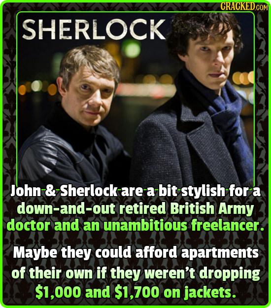 CRACKEDcO SHERLOCK John -& -Sherlock- are a -bit stylish for a down-and-out retired British Army doctor and an unambitious freelancer. Maybe they coul
