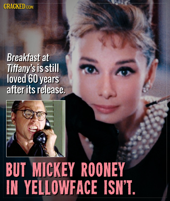 CRACKED CO COM Breakfast at Tiffany's is still loved 60 years after its release. BUT MICKEY ROONEY IN YELLOWFACE ISN'T.