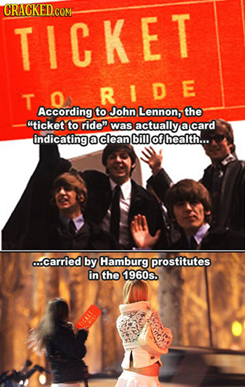 CRACKED.COM- TICKET T R ID E According to John Lennon, the ticket to ride was actually a card indicating a clean bill of health... o..carried by Ham