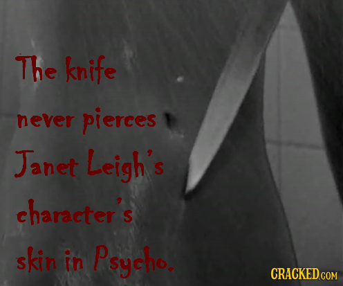 The knife never pierces Janet Leigh's character's skin in Psycho. CRACKED COM