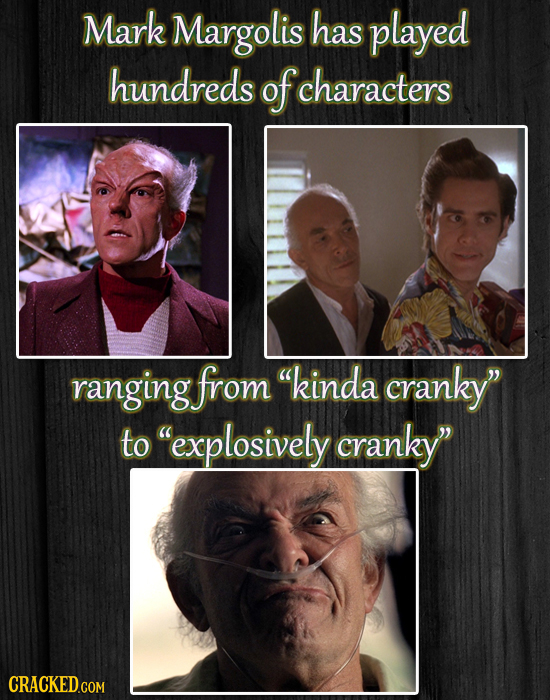 Mark Margolis has played hundreds of characters ranging from kinda cranky to explosively cranky CRACKED.COM