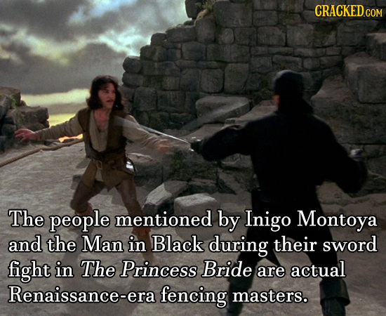 The people mentioned by Inigo Montoya and the Man in Black during their sword fight in The Princess Bride are actual Renaissance-era fencing masters.