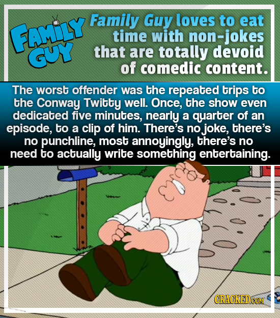 Family Guy loves to eat FAMILY time with non-jokes GUY that are totally devoid of comedic content. The worst offender was the repeated trips to the Co