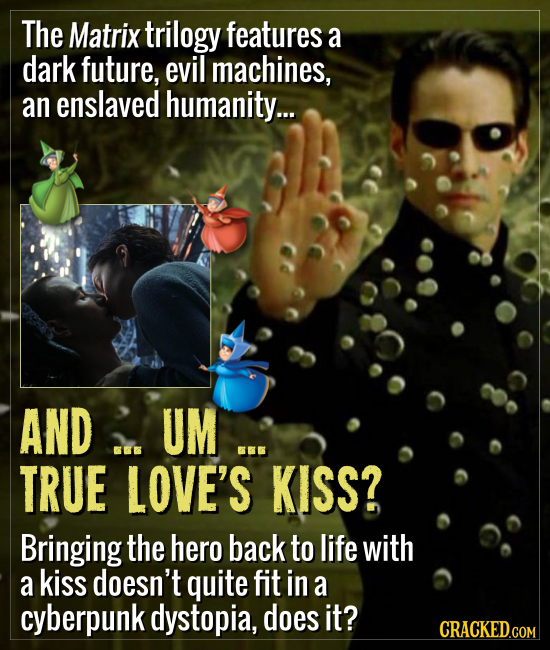The Matrix trilogy features a dark future, evil machines, an enslaved humanity... AND UM ... TRUE LOVE'S KISS? Bringing the hero back to life with a k