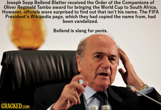 Joseph Sepp Bellend Blatter received the Order of the Companions of Oliver Reginald Tambo award for bringing the World Cup to South Africa. However, o