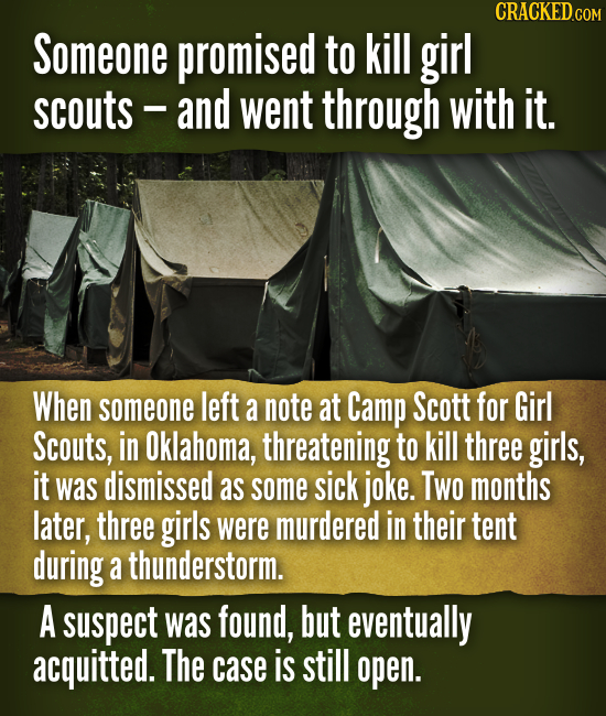 Someone promised to kill girl scouts and went through with it. When someone left a note at Camp Scott for Girl Scouts, in Oklahoma, threatening to kil