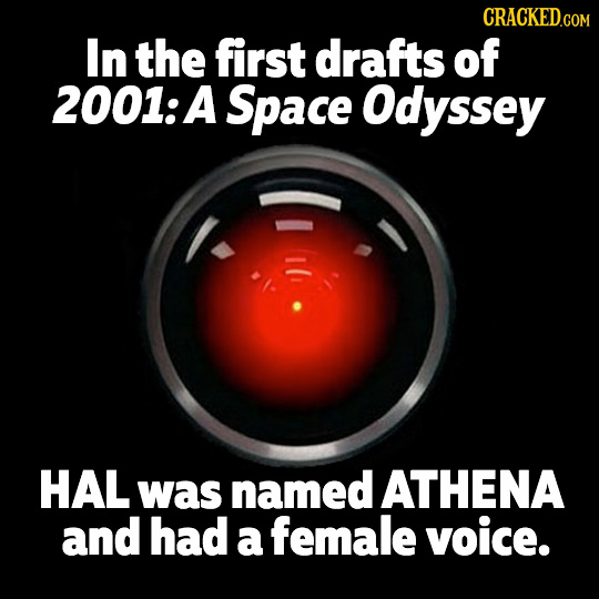 In the first drafts of 2001: A Space Odyssey HAL was named ATHENA and had a female voice.