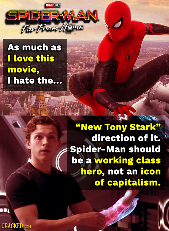 MARVE STLOIS SPIDER-MAN Far From Home As much as I love this movie, I hate the... New Tony Stark direction of it. Spider-Man should be a working cla