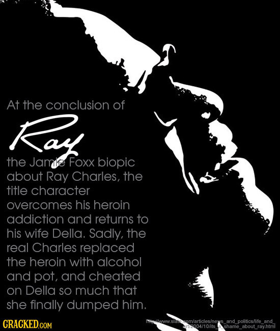 At the conclusion of Koy the Jamke Foxx biopic about Ray Charles, the title character overcomes his heroin addiction and returns to his wife Della. Sa