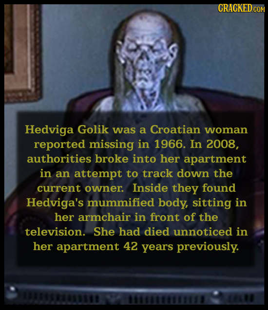 CRACKEDcO Hedviga Golik was a Croatian woman reported missing in 1966. In 2008, authorities broke into her apartment in an attempt to track down the c