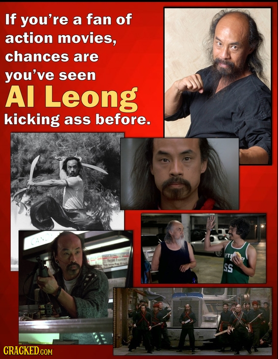 If you're a fan of action movies, chances are you've seen Al Leong kicking ass before. SS CRACKED.COM