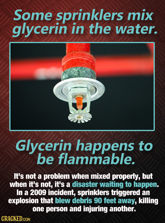 Some sprinklers mix glycerin in the water. Glycerin happens to be flammable. It's not a problem when mixed properly, but when it's not, it's a disaste