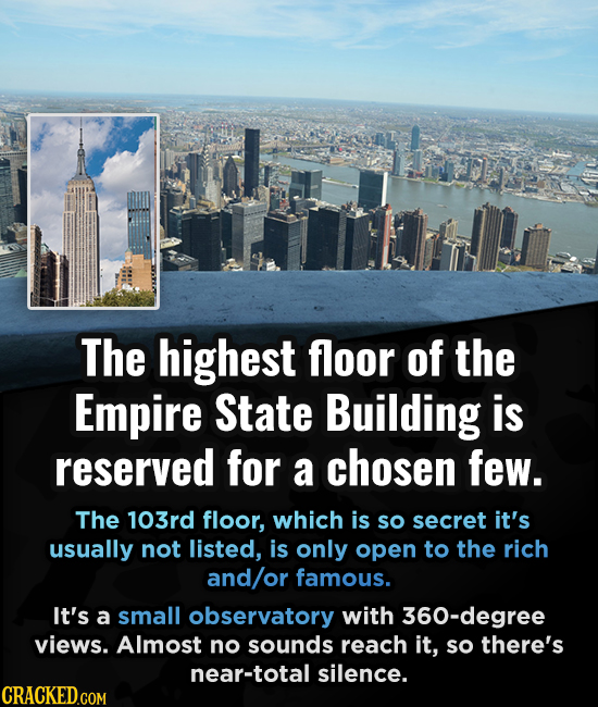 The highest floor of the Empire State Building is reserved for a chosen few. The 103rd floor, which is so secret it's usually not listed, is only open