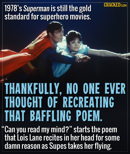 1978's Superman is still the gold standard for superhero movies. THANKFULLY, NO ONE EVER THOUGHT OF RECREATING THAT BAFFLING POEM. Can you read my mi