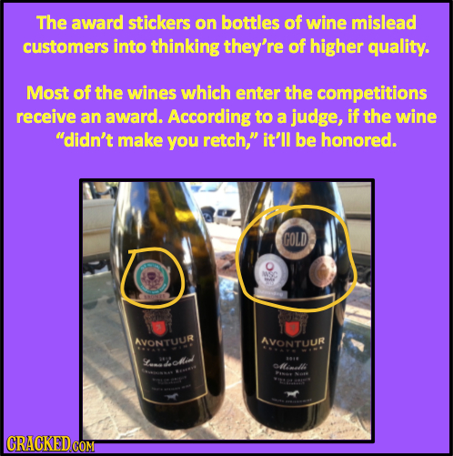 The award stickers on bottles of wine mislead customers into thinking they're of higher quality. Most of the wines which enter the competitions receiv