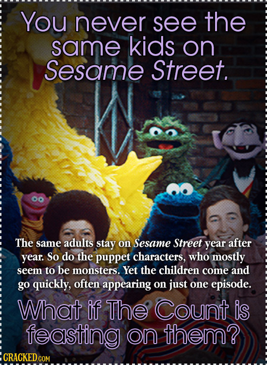 You never see the same kids on Sesame Street. The same adults stay on Sesame Street year after year. So do the puppet characters, who mostly seem to b