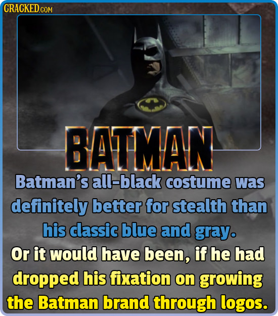 CRACKED COM BATMAN Batman's all-black costume was definitely better for stealth than his classic blue and gray. Or it would have been, if he had dropp