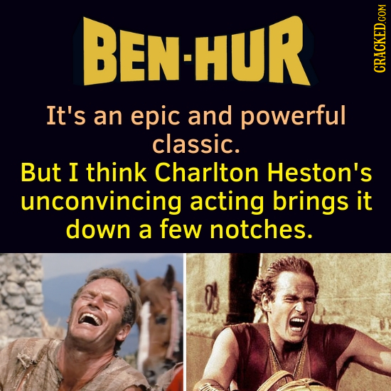 BEN-HUR It's an epic and powerful classic. But I think Charlton Heston's unconvincing acting brings it down a few notches.