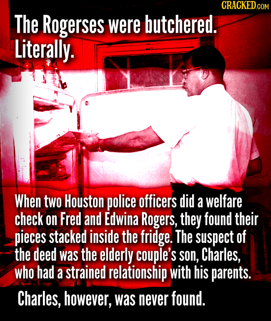 The Rogerses were butchered. Literally. When two Houston police officers did a welfare check on Fred and Edwina Rogers, they found their p