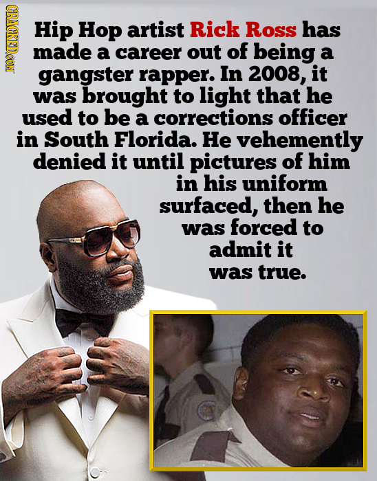 CRACKEDCON Hip Hop artist Rick Ross has made a career out of being a gangster rapper. In 2008, it was brought to light that he used to be a correction