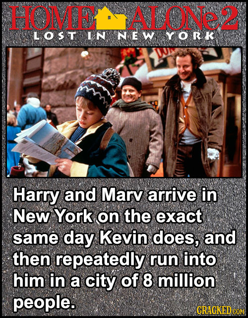 HOMEALONe2 LOST LN NEW YORk Harry and Marv arrive in New York on the exact same day Kevin does, and then repeatedly run into him in a city of 8 millio