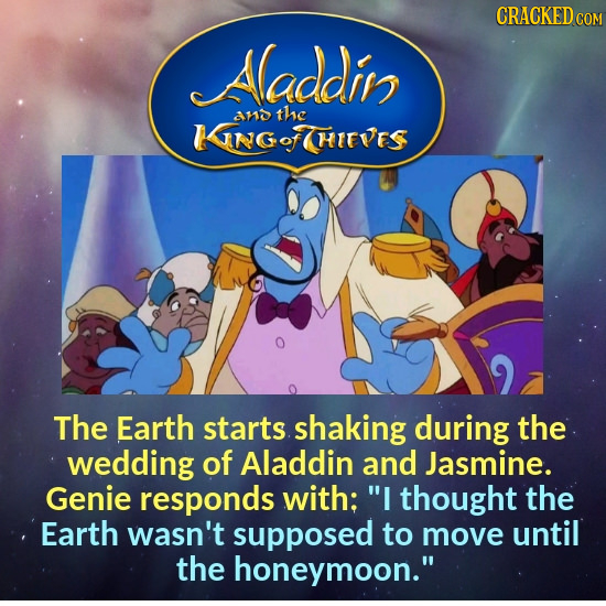 CRACKEDG COM Aaddin an the NG ING o HITVES The Earth starts shaking during the wedding of Aladdin and Jasmine. Genie responds with: I thought the Ear