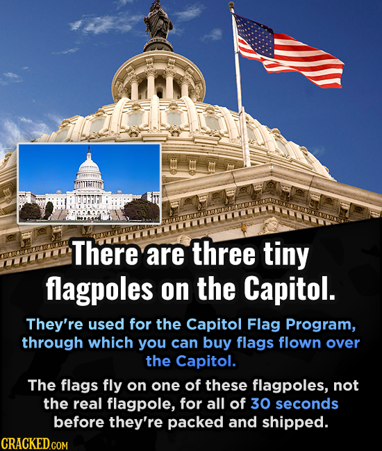 There are three tiny flagpoles on the Capitol. They're used for the Capitol Flag Program, through which you can buy flags flown over the Capitol. The