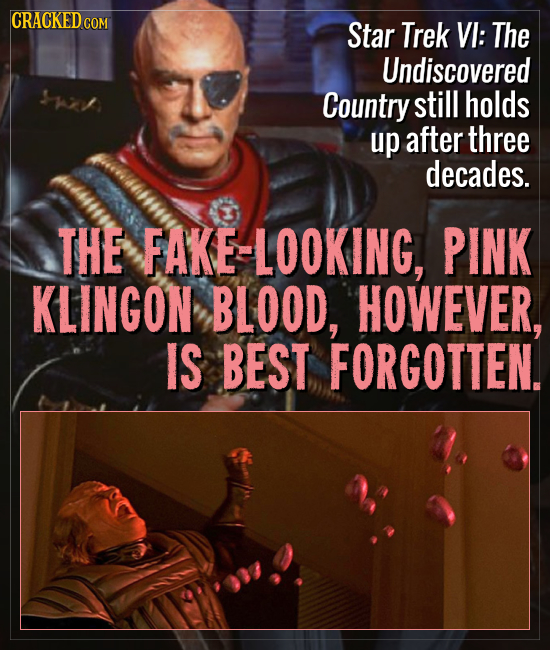 CRACKEDC COM Star Trek VI: The Undiscovered Country still holds up after three decades. THE FAKE-LOOKING, PINK KLINGON BLOOD, HOWEVER, IS BEST FORGOTT