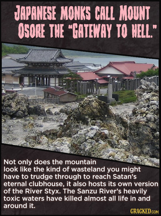 JAPANESE MONKS CALL MOUNT OSORE THE GATEWAY TO HELL. Not only does the mountain look like the kind of wasteland you might have to trudge through to