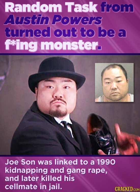 Random Task from Austin Powers turned out to be a f*ing monster. Joe Son was linked to a 1990 kidnapping and gang rape, and later killed his cellmate