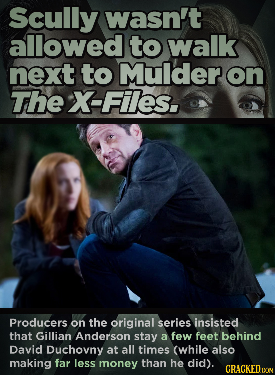 Scully wasn't allowed to walk next to Mulder on The X-Files. Producers on the original series insisted that Gillian Anderson stay a few feet behind Da