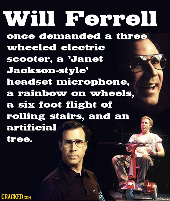Will Ferrell once demanded a three wheeled electric scooter, a 'Janet Jackson-style' headset microphone, a rainbow on wheels, a six foot flight of rol
