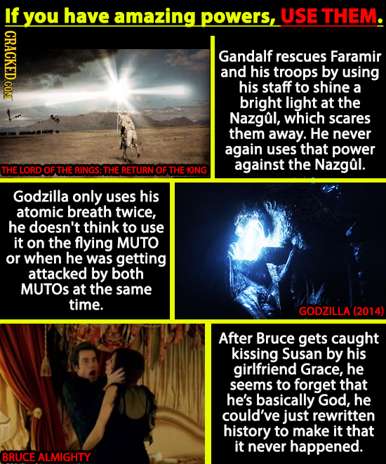 S U have amazing powers, USE THEM. CRACKED.CON Gandalf rescues Faramir and his troops by using his staff to shine a bright light at the Nazgal, which