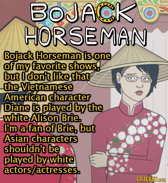 BOJACKiC HORSEMAN Bojack Horseman is one of my favorite shows, but 0O don't like that the Vietnamese American character Diane is played by the white A
