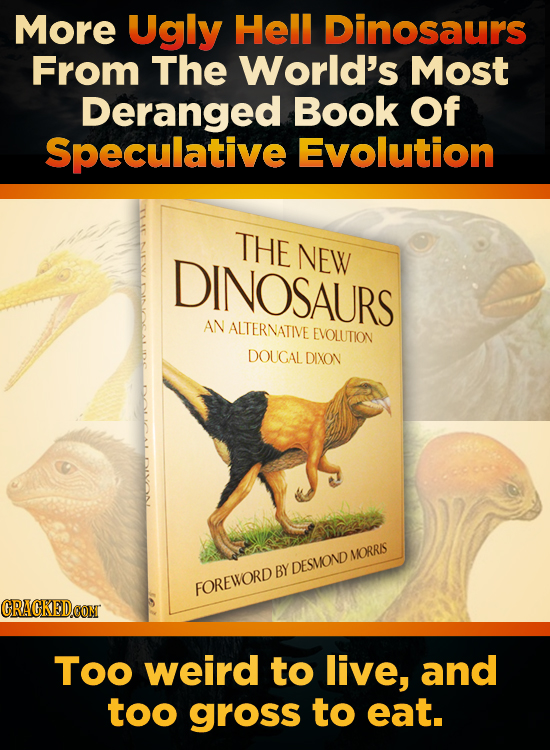 More Ugly Hell Dinosaurs From The World's Most Deranged Book Of Speculative Evolution THE NEW DINOSAURS AN ALTERNATIVE EVOLUTION DOUGAL DIXON MORRIS B