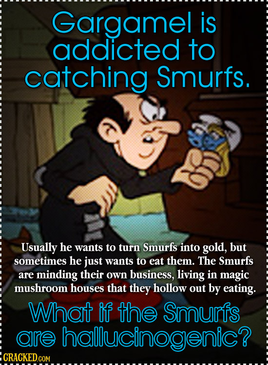 Gargamel is addicted to catching Smurfs. Usually he wants to turn Smurfs into gold, but sometimes he just wants to eat them. The Smurfs are minding th