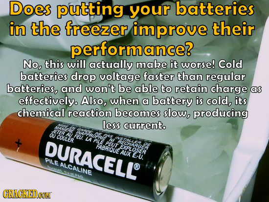 Does putting your batteries in the freezer improve their performance? No, this will actually mabe it worse! Cold batteries drop voltage faster than re