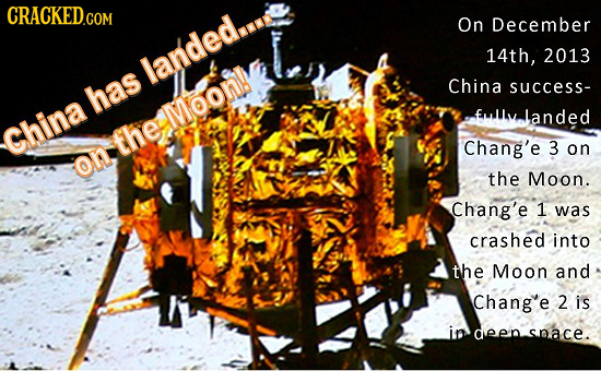 On December 14th, 2013 anded China success- has landed china theMoonie Chang'e 3 on On the Moon. Chang'e 1 was crashed into the Moon and Chang'e 2 is