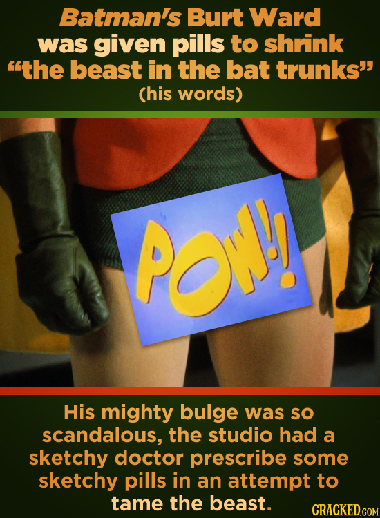 Batman's Burt Ward was given pills to shrink the beast in the bat trunks' (his words) Pow! His mighty bulge was SO scandalous, the studio had a sket