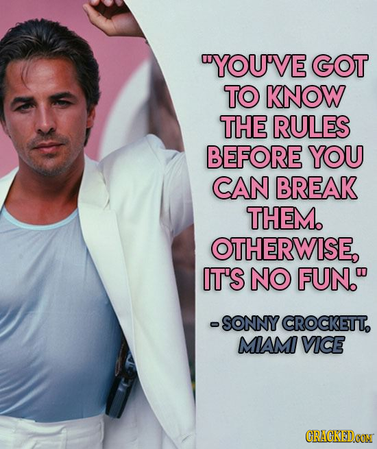 YOU'VE GOT TO KNOW THE RULES BEFORE YOU CAN BREAK THEM. OTHERWISE, IT'S NO FUN. -SONNY CROCKETT. MIAM VCE CRACKEDCON