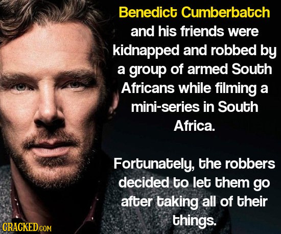 Benedict Cumberbatch and his friends were kidnapped and robbed by a group of armed South Africans while filming a mini-series in South Africa. Fortuna
