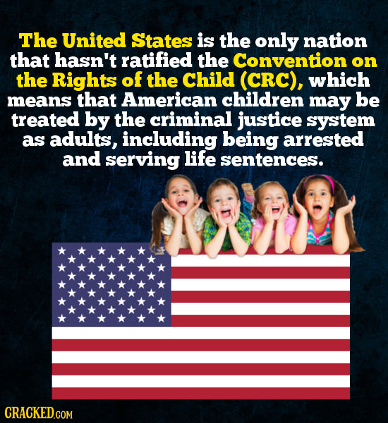 The United States is the only nation that hasn't ratified the Convention on the Rights of the Child (CRC), which means that American children may be t